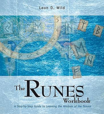 The Runes Workbook: A Step-by-Step Guide to Learning the Wisdom of the Staves - Wild, Leon D.