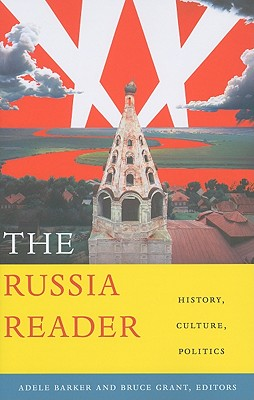 The Russia Reader: History, Culture, Politics - Barker, Adele Marie (Editor)
