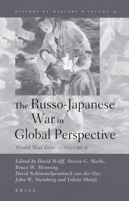 The Russo-Japanese War in Global Perspective: World War Zero, Volume II - Steinberg, John, and Wolff, David (Editor), and Marks, Steve (Editor)