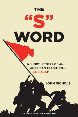 """The """"S"""" Word: A Short History of an American Tradition...Socialism - Nichols, John"""