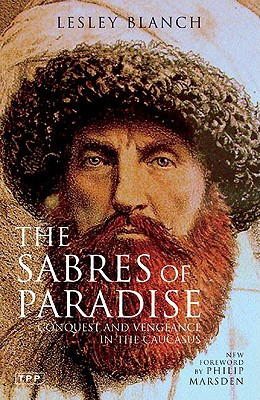 The Sabres of Paradise: Conquest and Vengeance in the Caucasus, Revised Edition - Blanch, Lesley