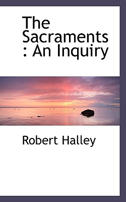The Sacraments: An Inquiry - Halley, Robert