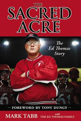 The Sacred Acre: The Ed Thomas Story - Tabb, Mark