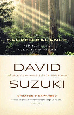 The Sacred Balance: Rediscovering Our Place in Nature - Suzuki, David T, and McConnell, Amanda, and Mason, Adrienne