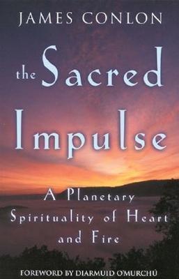 The Sacred Impulse: A Planetary Spirituality of Heart and Fire - Conlon, James