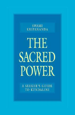 The Sacred Power: A Seeker's Guide to Kundalini - Kripananda, Swami