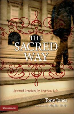 The Sacred Way: Spiritual Practices for Everyday Life - Jones, Tony