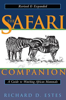 The Safari Companion: A Guide to Watching African Mammals; Including Hoofed Mammals, Carnivores, and Primates - Estes, Richard D, and Fuller, Kathryn S (Foreword by)