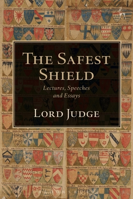 The Safest Shield: Lectures, Speeches and Essays - Judge, Igor