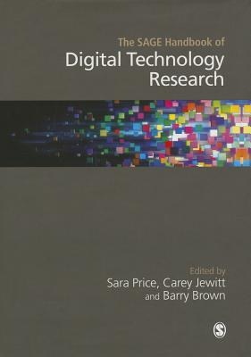 The SAGE Handbook of Digital Technology Research - Price, Sara (Editor), and Jewitt, Carey (Editor), and Brown, Barry (Editor)