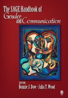 The Sage Handbook of Gender and Communication - Dow, Bonnie J, Dr. (Editor)
