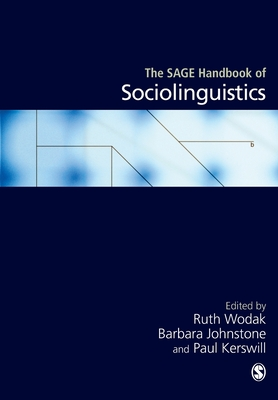 The SAGE Handbook of Sociolinguistics - Johnstone, Barbara (Editor), and Wodak, Ruth (Editor), and Kerswill, Paul E. (Editor)