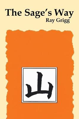 The Sage's Way: Teachings and Commentaries - Grigg, Ray