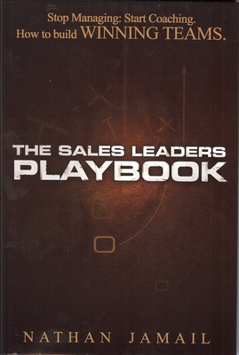 The Sales Leaders Playbook: Stop Managin: Start Coaching. How to Build Winning Teams. - Jamail, Nathan