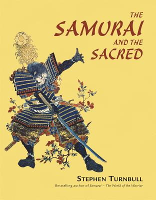 The Samurai and the Sacred - Turnbull, Stephen