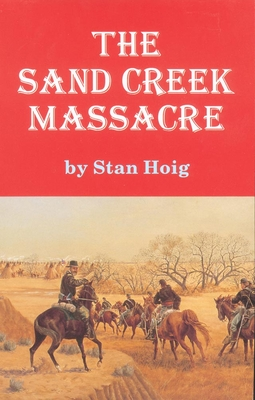 The Sand Creek Massacre - Hoig, Stan Edward