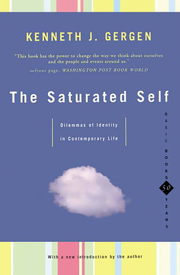 The Saturated Self: Delimmas of Identity in Contemporary Life - Gergen, Kenneth