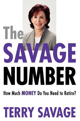 The Savage Number: How Much Money Do You Need to Retire? - Savage, Terry