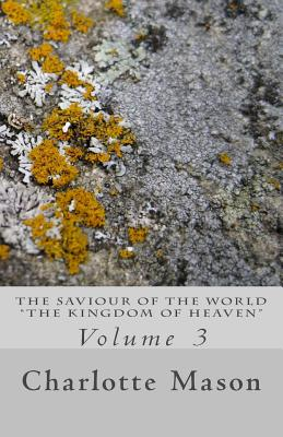 The Saviour of the World - Vol. 3: The Kingdom of Heaven - Mason, Charlotte M