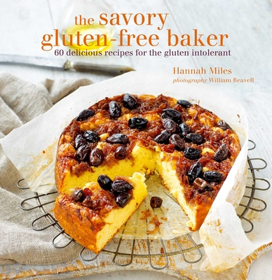 The Savory Gluten-Free Baker: 60 Delicious Recipes for the Gluten Intolerant - Miles, Hannah