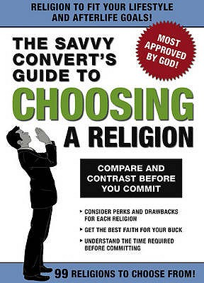 The Savvy Convert's Guide to Choosing a Religion: Compare and Contrast Before You Commit -