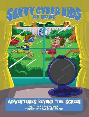 The Savvy Cyber Kids at Home: Adventures Beyond the Screen - Halpert, Ben