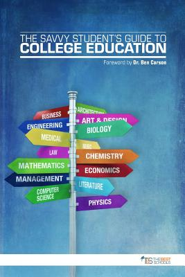 The Savvy Student's Guide to College Education - Thebestschools Org (Creator), and Carson, Ben (Foreword by), and O'Connor, Patrick, MD