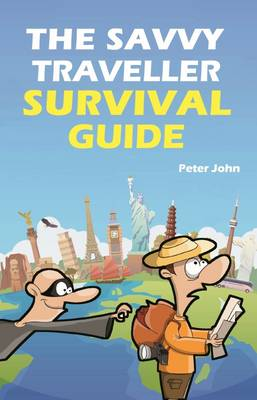 The Savvy Traveller Survival Guide - John, Peter