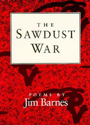 The Sawdust War: Poems - Barnes, Jim, Dr.