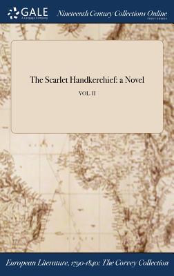 The Scarlet Handkerchief: A Novel; Vol. II - Anonymous