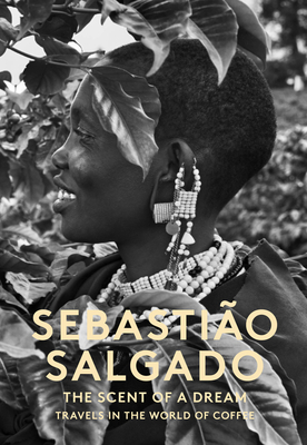 The Scent of a Dream: Travels in the World of Coffee - Salgado, Sebastiao