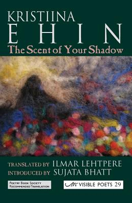 The Scent of Your Shadow - Ehin, Kristiina, and Lehtpere, Ilmar (Translated by)