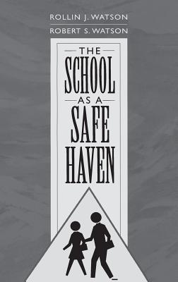 The School as a Safe Haven - Watson, Rollin J, and Watson, Robert S