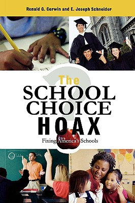 The School Choice Hoax: Fixing America's Schools - Corwin, Ronald G, and Schneider, Joseph E, and McPartland, James, PhD (Foreword by)