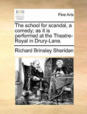 The School for Scandal, a Comedy; As It Is Performed at the Theatre-Royal in Drury-Lane. - Sheridan, Richard Brinsley
