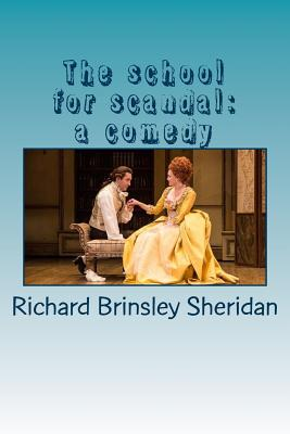The school for scandal: a comedy - Sheridan, Richard Brinsley