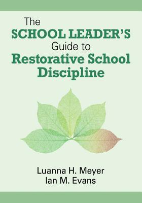 The School Leader's Guide to Restorative School Discipline - Meyer, Luanna H, Professor