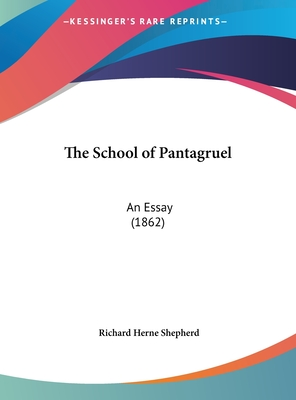 The School of Pantagruel: An Essay (1862) - Shepherd, Richard Herne