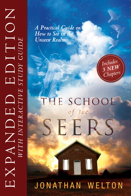 The School of Seers Expanded Edition: A Practical Guide on How to See in the Unseen Realm - Welton, Jonathan