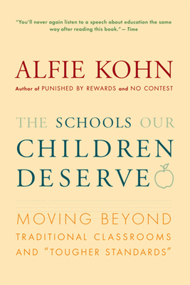 "The Schools Our Children Deserve: Moving Beyond Traditional Classrooms and ""Tougher Standards"" - Kohn, Alfie"