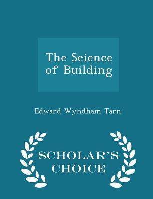 The Science of Building - Scholar's Choice Edition - Tarn, Edward Wyndham