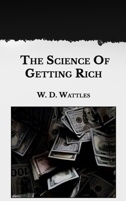 The Science Of Getting Rich - Wattles, W D