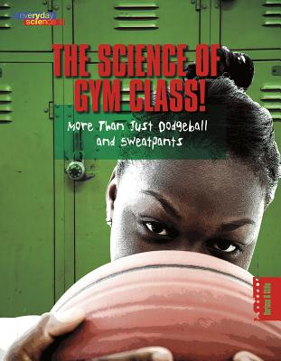 The Science of Gym Class: More Than Just Dodgeball and Sweatpants - Stille, Darlene R