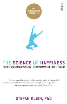 The Science of Happiness: how our brains make us happy and what we can do to get happier - Klein, Stefan