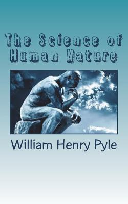 The Science of Human Nature - Pyle, William Henry