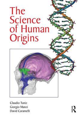 The Science of Human Origins - Tuniz, Claudio, and Manzi, Giorgio, and Caramelli, David