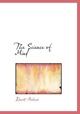 The Science of Mind - Holmes, Ernest