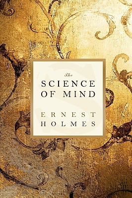 The Science of Mind - Holmes, Ernest