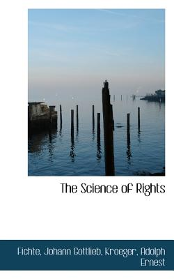 The Science of Rights - Gottlieb, Fichte Johann