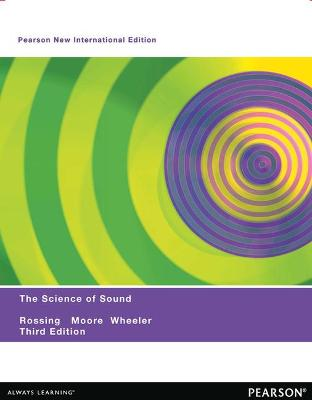 The Science of Sound: Pearson New International Edition - Rossing, Thomas, and Moore, Richard, and Wheeler, Paul
